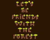 let`s be friends with the forest by jott
