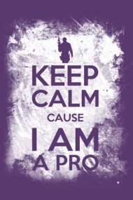 Keep Calm Cause I am a pro