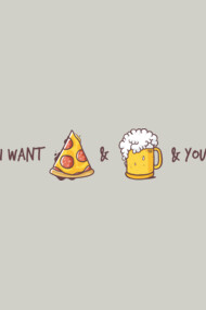 I want pizza and beer and you